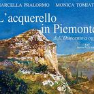 L'acquerello in Piemonte dall'Ottocento a oggi di Marcella Pralormo e Monica Tomiato - Presentazione