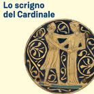 Lo scrigno del Cardinale. Guala Bicchieri collezionista di arte gotica tra Vercelli, Limoges, Parigi e Londra