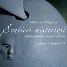 Maurizio D'Agostini. Sentieri misteriosi. Sculture, dipinti e incisioni a bulino