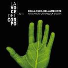 La Voce del Corpo 2016. Biennale di Arte Contemporanea - Della pace, dell'ambiente
