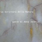 La scrittura della natura. Opere di Anna Jeretic