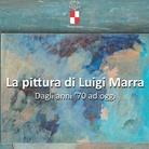 La pittura di Luigi Marra dagli anni'70 ad oggi