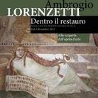 Il Piacere della scoperta. Dentro il cantiere con gli studiosi e i restauratori di Lorenzetti
