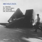 Michele Zaza. Il confine del mio corpo è il confine del mio mondo