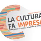 La Cultura fa Impresa. Conferenza Nazionale dell'Impresa Culturale