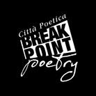 BREAK POINT POETRY / CITTÀ POETICA - Presentazione