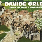 Davide Orler. Luoghi del sogno e dell'incanto