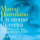 Un atomo di verità. Aldo Moro e la fine della politica in Italia di Marco Damilano - Presentazione