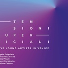 Tensioni Superficiali. Five young artists in Venice