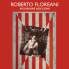 Roberto Floreani. Ricordare Boccioni