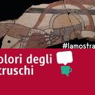 #lamostraincasa - Videoracconti dedicati alla mostra Il Colore degli Etruschi
