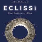 Andrea dall'Asta. Eclissi: oltre il divorzio tra arte e Chiesa