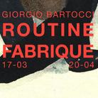 Routine Fabrique. Giorgio Bartocci solo show