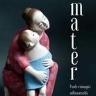 Mater. Parole e immagini sulla maternità