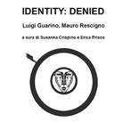 Luigi Guarino / Mauro Rescigno. Identity: Denied