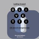 Looking forward. Olivetti: 110 anni di immaginazione