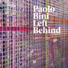 Paolo Bini. Left behind - Presentazione