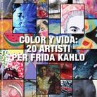 Color Y Vida: 20 artisti per Frida Kahlo