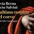 Silvia Brena e Lucio Salvini. L'ultimo respiro del corvo L'omicidio Caravaggio - Presentazione