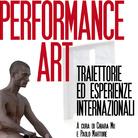 Performance Art. Traiettorie ed esperienze internazionali - Presentazione