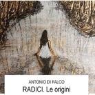 Antonio Di Falco - RADICI. Le origini
