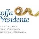 La Stoffa del Presidente. 60 anni di stile italiano visti attraverso l'eleganza dei Presidenti della Repubblica