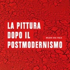 La Pittura dopo il Postmodernismo - Painting after Postmodernism