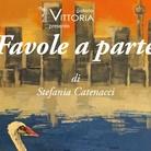Stefania Catenacci. Favole a Parte