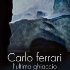 Carlo Ferrari. L'ultimo ghiaccio