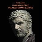 I marmi colorati del Mediterraneo antico di Italo Abate - Presentazione