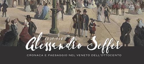 Alessandro Seffer. Cronaca e paesaggio nel Veneto dell'Ottocento