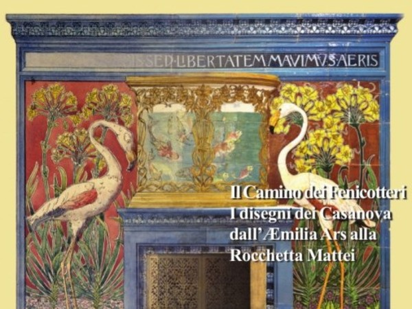 Il Camino dei Fenicotteri. I disegni dei Casanova dall'Æmilia Ars alla Rocchetta Mattei