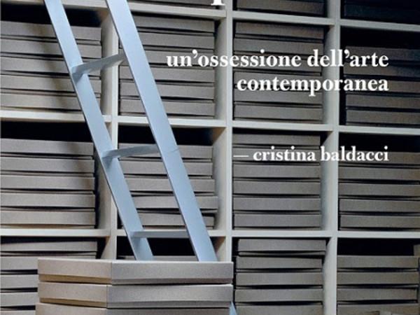 Cristina Baldacci, Archivi impossibili. Un'ossessione dell'arte contemporanea (Johan & Levi, 2016)