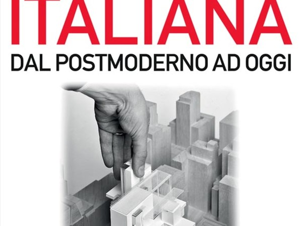 Valerio Paolo Mosco. Architettura italiana. Dal Postmoderno ad oggi
