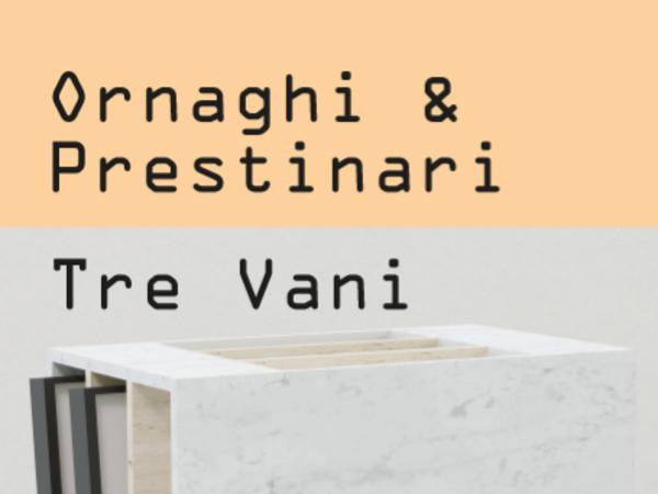 Ornaghi&Prestinari. Tre vani, Spazio Cordis, Verona