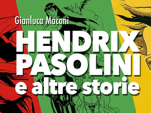 Gianluca Maconi. Hendrix, Pasolini e altre storie, PAFF! Palazzo Arti Fumetto Friuli, Pordenone