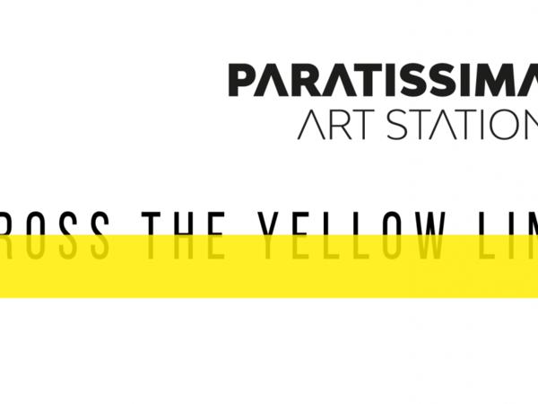 Paratissima Art Station - Cross the Yellow Line