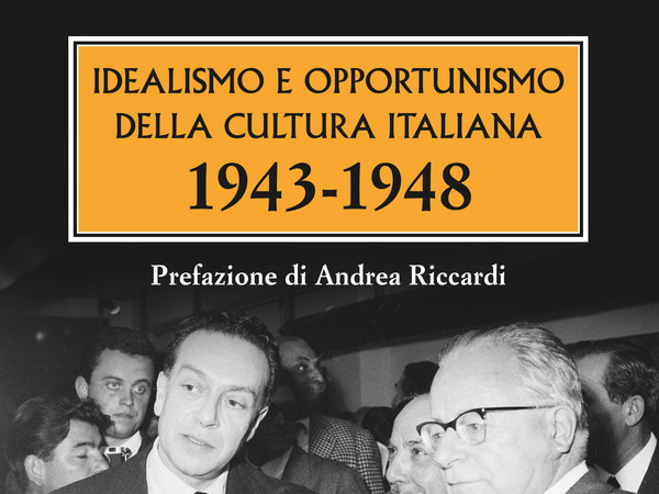 Idealismo e Opportunismo della Cultura Italiana. 1943-1948 di Alessandro Masi
