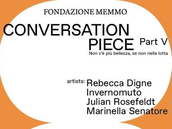 Conversation Piece | Part V. Non v'è più bellezza, se non nella lotta