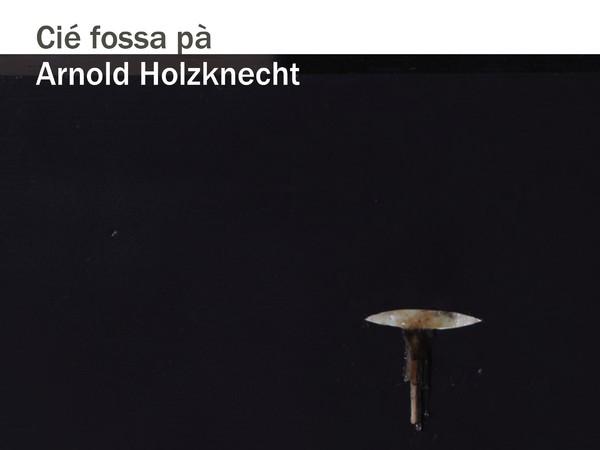 Arnold Holzknecht. Cié fossa pà, Galleria Doris Ghetta, Ortisei