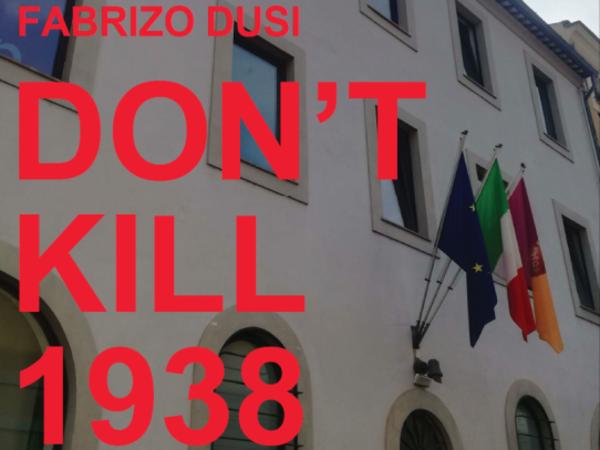 Fabrizio Dusi. Don't kill 1938, Casa della Memoria e della Storia, Roma