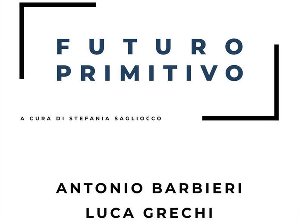 Futuro Primitivo. Antonio Barbieri, Luca Grechi