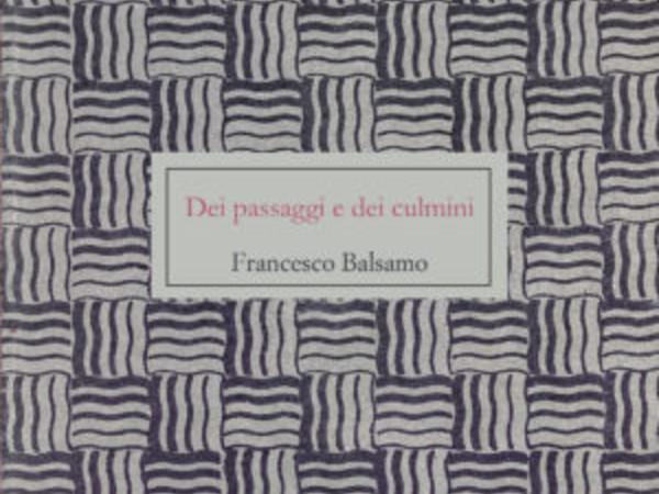 Francesco Balsamo. Dei passaggi e dei culmini