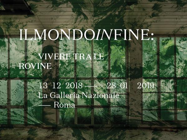 ilmondoinfine: vivere tra le rovine, Galleria Nazionale d'Arte Moderna e Contemporanea, Roma
