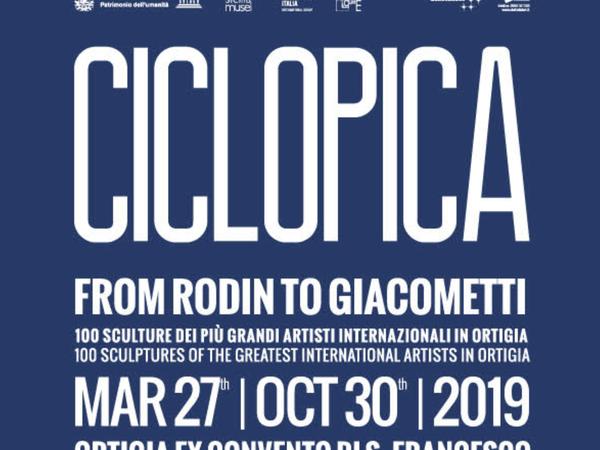 Ciclopica. From Rodin to Giacometti. 100 sculture dei più grandi artisti internazionali in ortigia