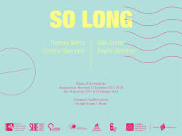So Long (Arrivederci), Fondazione Pastificio Cerere, Roma