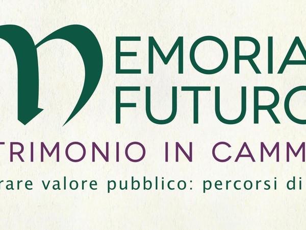 Memoria è futuro. Patrimonio in cammino. Generare valore pubblico: percorsi di tutela