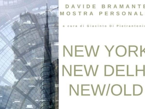 Davide Bramante. New York, New Delhi, New Old, Fabbrica Eos, Milano