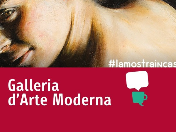 #lamostraincasa - Galleria d'arte Moderna