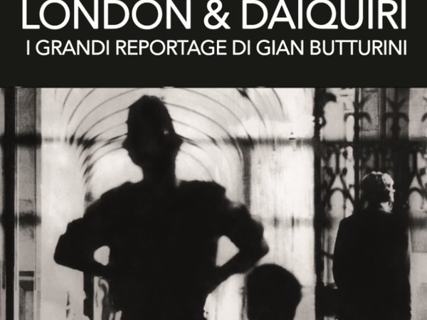London & Daiquiri. I grandi reportage di Gian Butturini